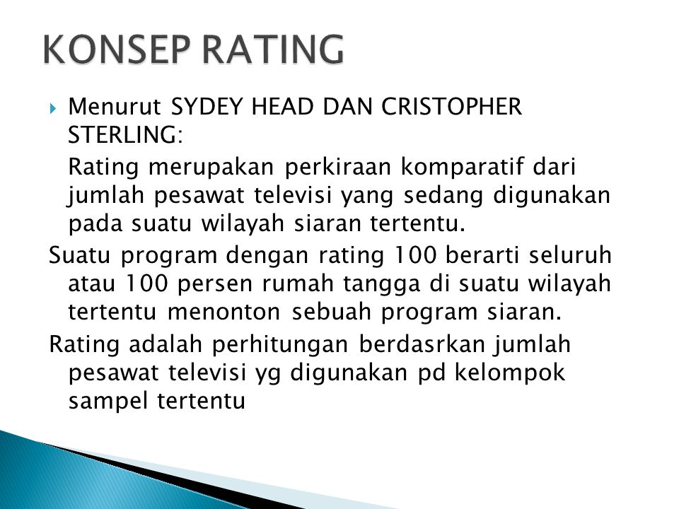  Menurut SYDEY HEAD DAN CRISTOPHER STERLING: Rating merupakan perkiraan komparatif dari jumlah pesawat televisi yang sedang digunakan pada suatu wila