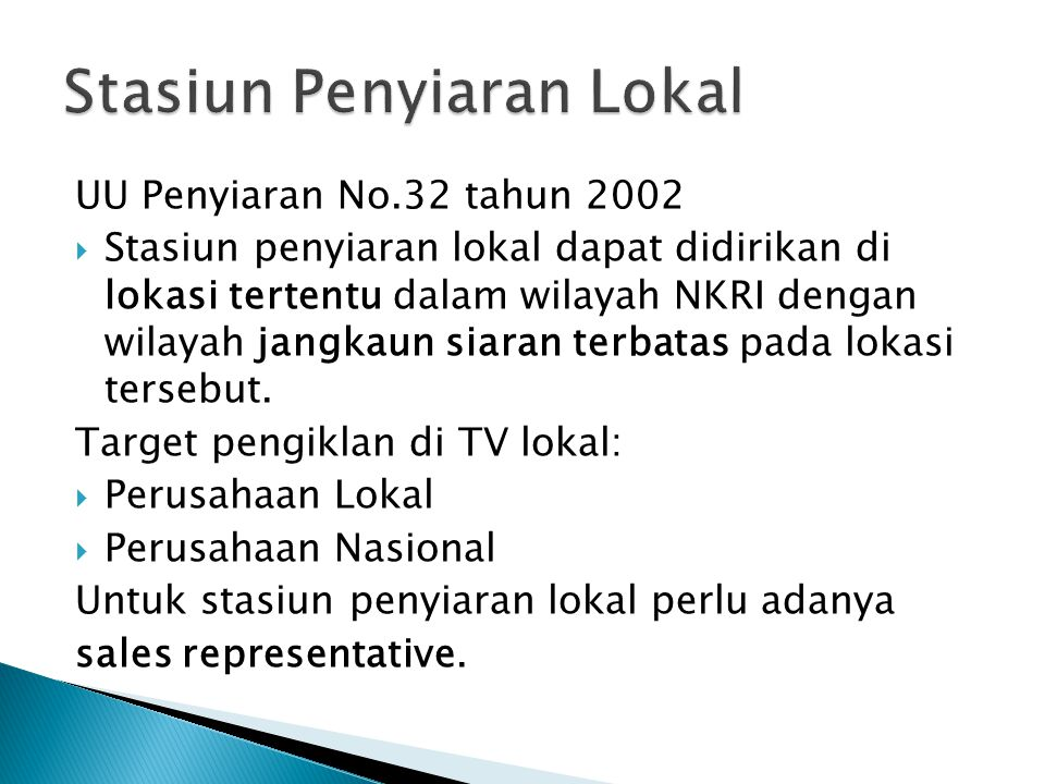 UU Penyiaran No.32 tahun 2002  Stasiun penyiaran lokal dapat didirikan di lokasi tertentu dalam wilayah NKRI dengan wilayah jangkaun siaran terbatas