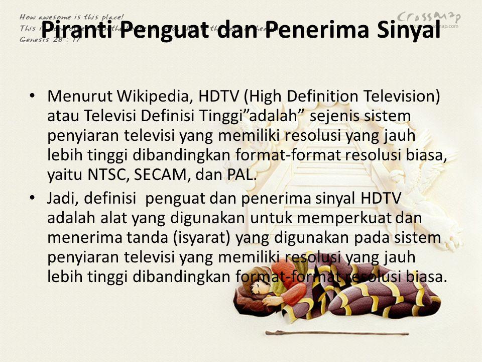 """Piranti Penguat dan Penerima Sinyal Menurut Wikipedia, HDTV (High Definition Television) atau Televisi Definisi Tinggi""""adalah"""" sejenis sistem penyiara"""