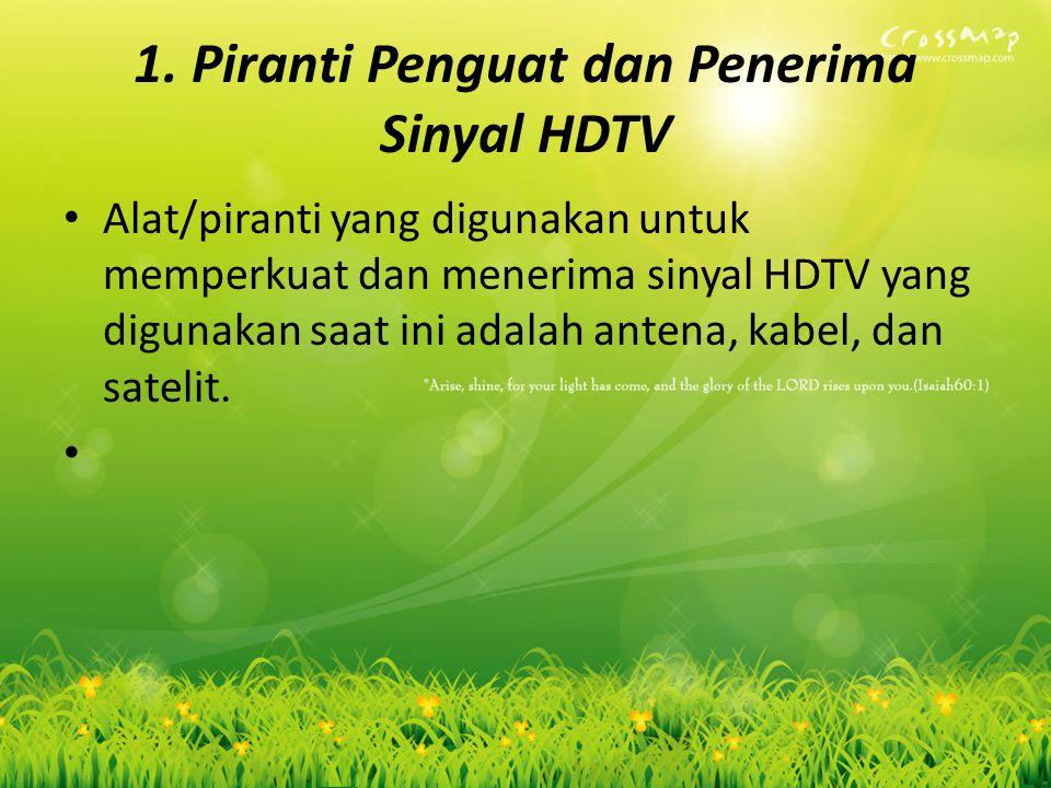 1. Piranti Penguat dan Penerima Sinyal HDTV Alat/piranti yang digunakan untuk memperkuat dan menerima sinyal HDTV yang digunakan saat ini adalah anten