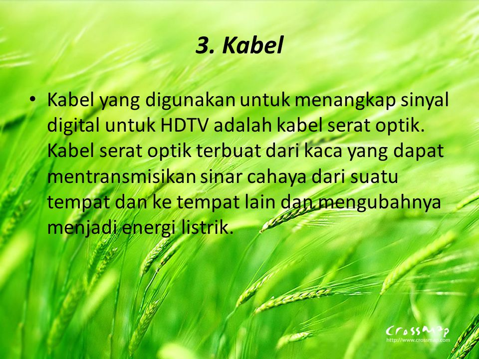 3. Kabel Kabel yang digunakan untuk menangkap sinyal digital untuk HDTV adalah kabel serat optik. Kabel serat optik terbuat dari kaca yang dapat mentr