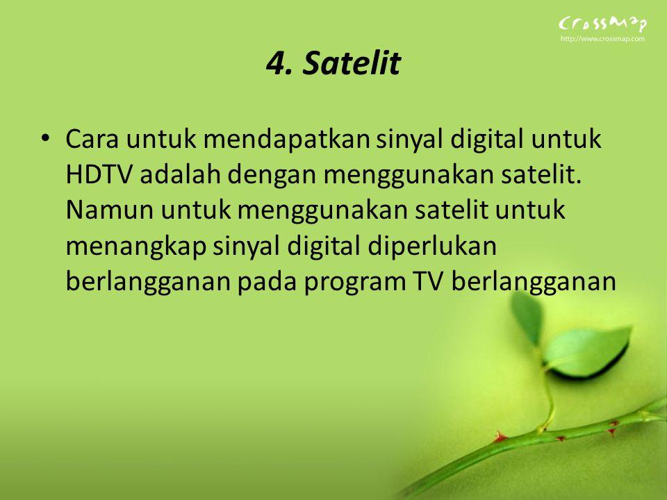 4. Satelit Cara untuk mendapatkan sinyal digital untuk HDTV adalah dengan menggunakan satelit. Namun untuk menggunakan satelit untuk menangkap sinyal