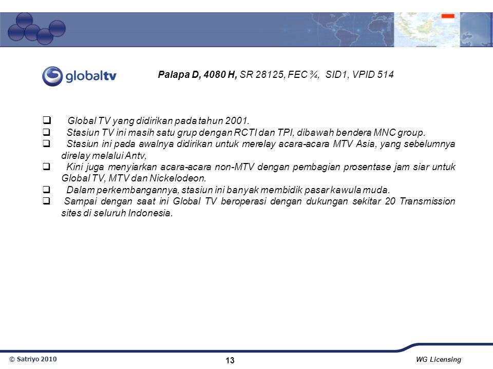 © Satriyo 2010 WG Licensing 13  Global TV yang didirikan pada tahun 2001.  Stasiun TV ini masih satu grup dengan RCTI dan TPI, dibawah bendera MNC g