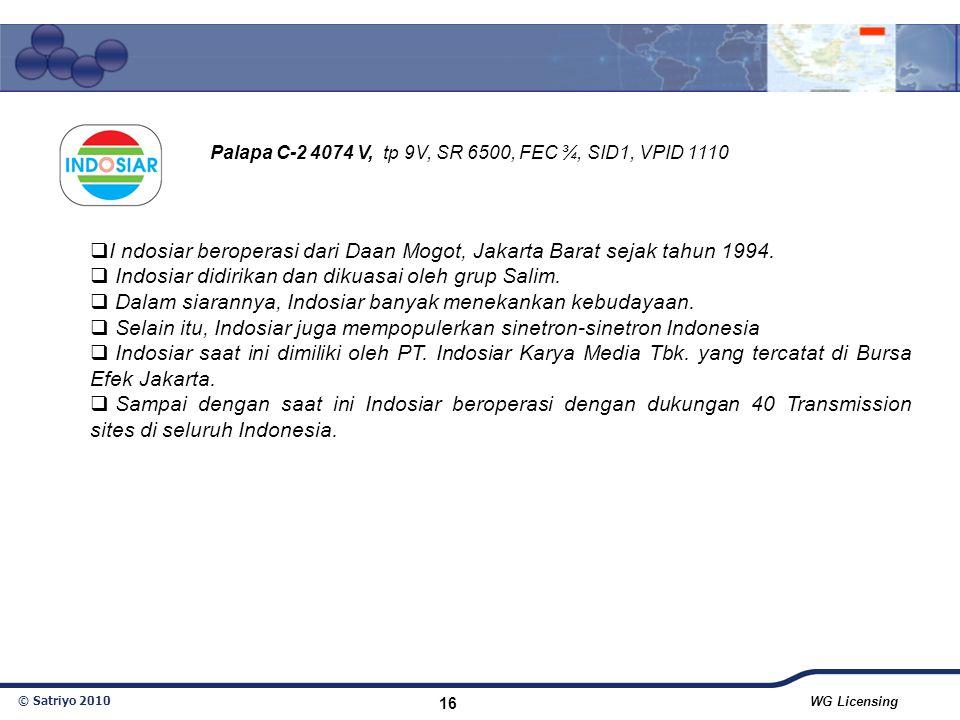 © Satriyo 2010 WG Licensing 16  I ndosiar beroperasi dari Daan Mogot, Jakarta Barat sejak tahun 1994.  Indosiar didirikan dan dikuasai oleh grup Sal