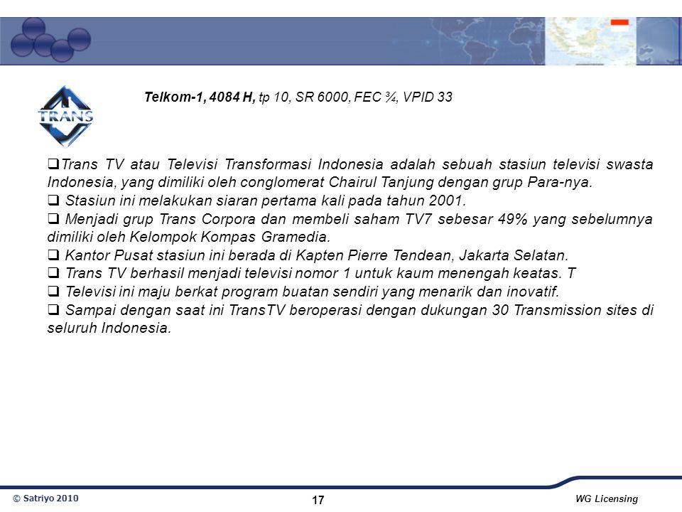 © Satriyo 2010 WG Licensing 17  Trans TV atau Televisi Transformasi Indonesia adalah sebuah stasiun televisi swasta Indonesia, yang dimiliki oleh con