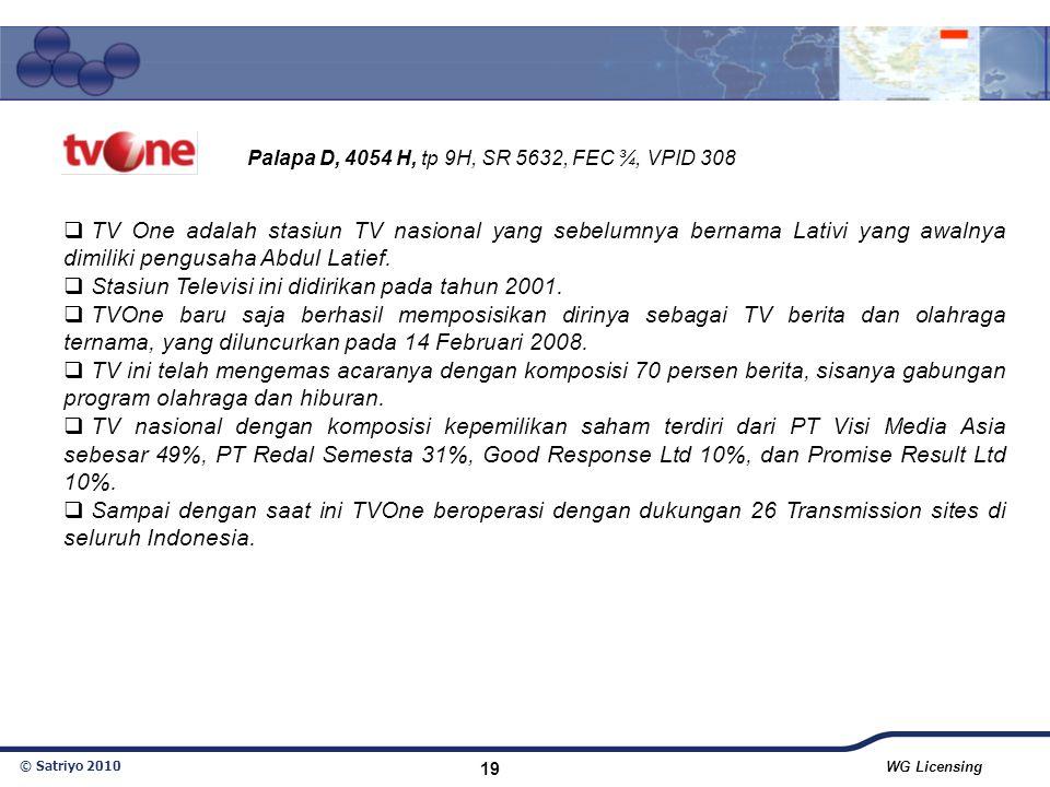 © Satriyo 2010 WG Licensing 19  TV One adalah stasiun TV nasional yang sebelumnya bernama Lativi yang awalnya dimiliki pengusaha Abdul Latief.  Stas