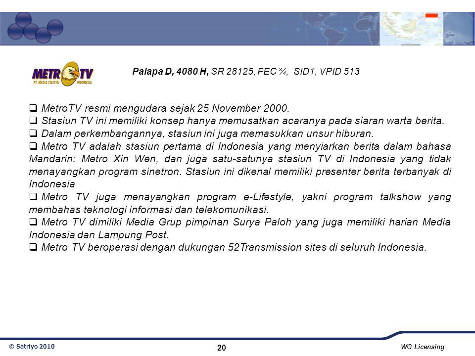 © Satriyo 2010 WG Licensing 20  MetroTV resmi mengudara sejak 25 November 2000.  Stasiun TV ini memiliki konsep hanya memusatkan acaranya pada siara