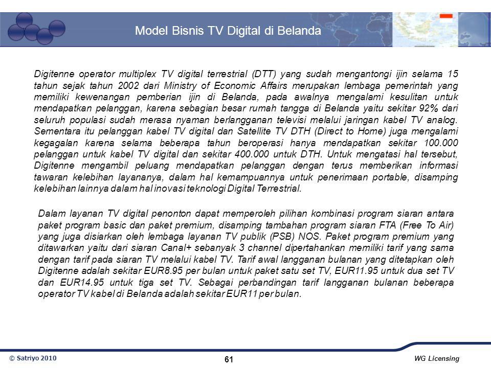 © Satriyo 2010 WG Licensing 61 Model Bisnis TV Digital di Belanda Digitenne operator multiplex TV digital terrestrial (DTT) yang sudah mengantongi iji