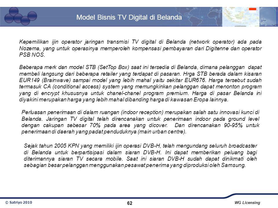 © Satriyo 2010 WG Licensing 62 Model Bisnis TV Digital di Belanda Kepemilikan ijin operator jaringan transmisi TV digital di Belanda (network operator