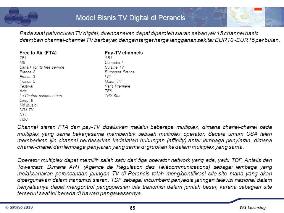 © Satriyo 2010 WG Licensing 65 Model Bisnis TV Digital di Perancis Pada saat peluncuran TV digital, direncanakan dapat diperoleh siaran sebanyak 15 ch