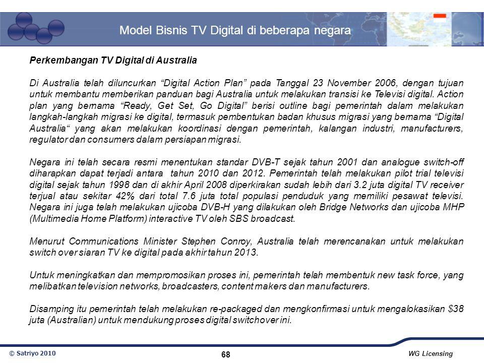 """© Satriyo 2010 WG Licensing 68 Model Bisnis TV Digital di beberapa negara Perkembangan TV Digital di Australia Di Australia telah diluncurkan """"Digital"""