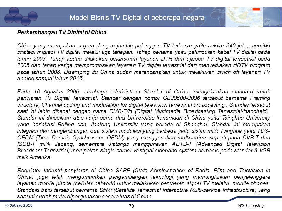 © Satriyo 2010 WG Licensing 70 Model Bisnis TV Digital di beberapa negara Perkembangan TV Digital di China China yang merupakan negara dengan jumlah p