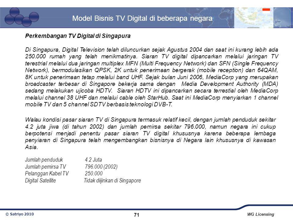 © Satriyo 2010 WG Licensing 71 Model Bisnis TV Digital di beberapa negara Perkembangan TV Digital di Singapura Di Singapura, Digital Television telah