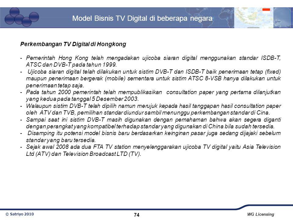 © Satriyo 2010 WG Licensing 74 Model Bisnis TV Digital di beberapa negara Perkembangan TV Digital di Hongkong -Pemerintah Hong Kong telah mengadakan u