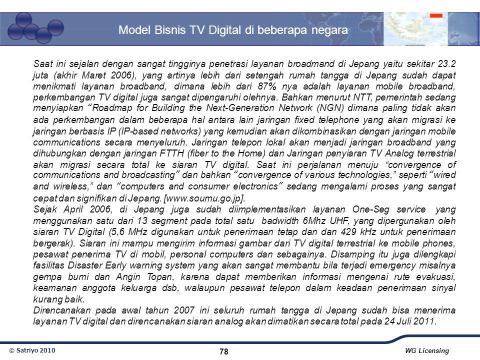 © Satriyo 2010 WG Licensing 78 Model Bisnis TV Digital di beberapa negara Saat ini sejalan dengan sangat tingginya penetrasi layanan broadmand di Jepa