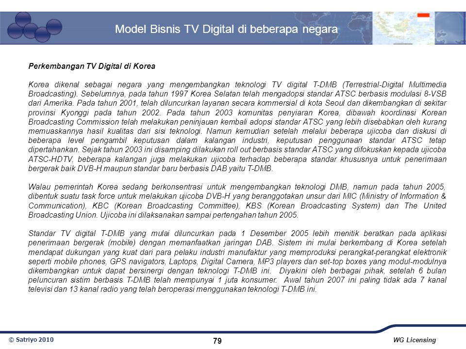 © Satriyo 2010 WG Licensing 79 Model Bisnis TV Digital di beberapa negara Perkembangan TV Digital di Korea Korea dikenal sebagai negara yang mengemban