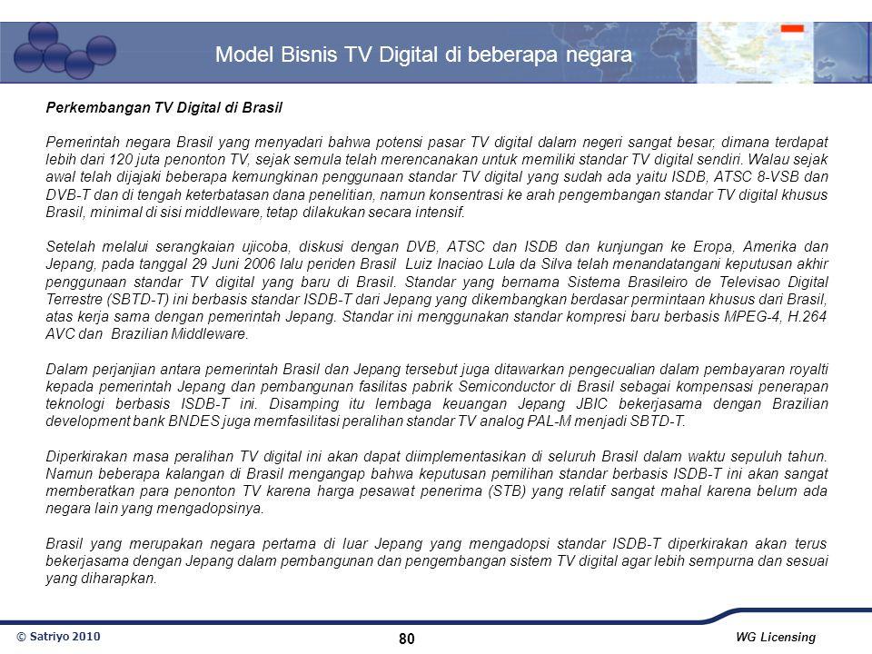 © Satriyo 2010 WG Licensing 80 Model Bisnis TV Digital di beberapa negara Perkembangan TV Digital di Brasil Pemerintah negara Brasil yang menyadari ba