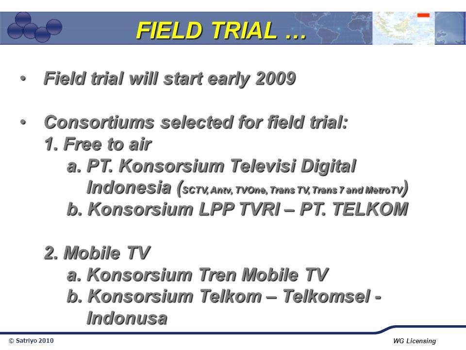 © Satriyo 2010 WG Licensing Field trial will start early 2009Field trial will start early 2009 Consortiums selected for field trial:Consortiums select