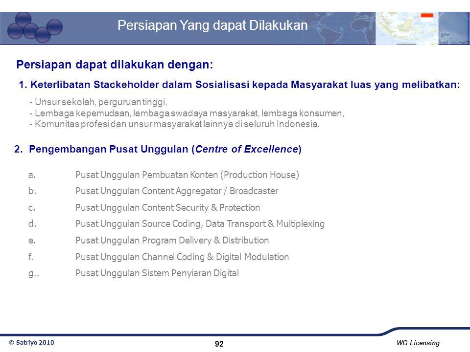 © Satriyo 2010 WG Licensing 92 Persiapan Yang dapat Dilakukan Persiapan dapat dilakukan dengan: 1. Keterlibatan Stackeholder dalam Sosialisasi kepada