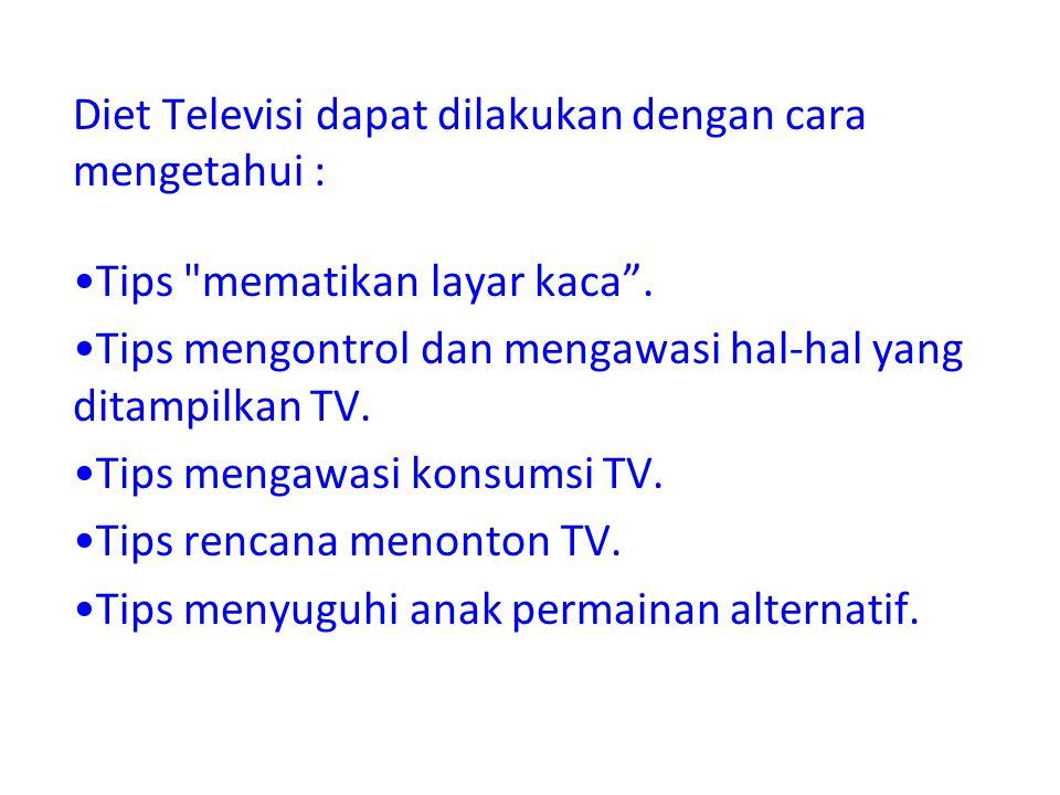 Diet Televisi dapat dilakukan dengan cara mengetahui : Tips