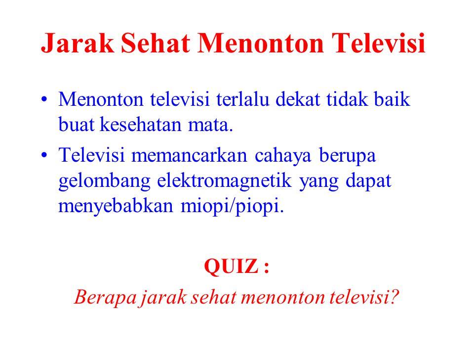 Jarak Sehat Menonton Televisi Menonton televisi terlalu dekat tidak baik buat kesehatan mata. Televisi memancarkan cahaya berupa gelombang elektromagn