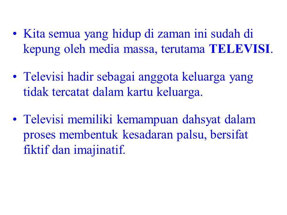 Kita semua yang hidup di zaman ini sudah di kepung oleh media massa, terutama TELEVISI. Televisi hadir sebagai anggota keluarga yang tidak tercatat da