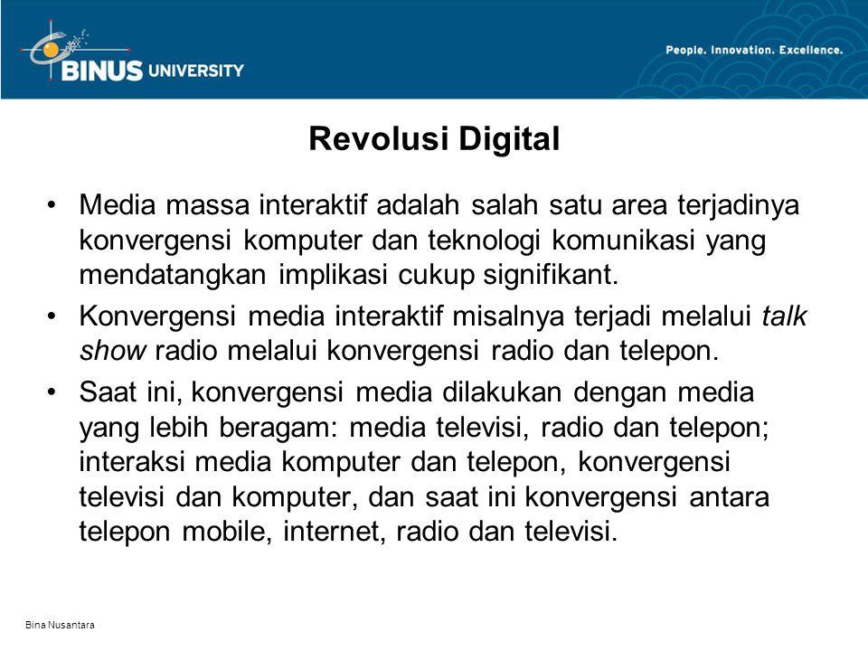 Bina Nusantara Revolusi Digital Media massa interaktif adalah salah satu area terjadinya konvergensi komputer dan teknologi komunikasi yang mendatangkan implikasi cukup signifikant.