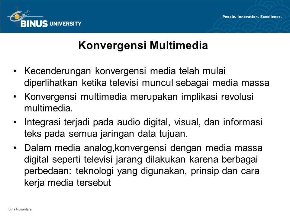 Bina Nusantara Konvergensi Multimedia Kecenderungan konvergensi media telah mulai diperlihatkan ketika televisi muncul sebagai media massa Konvergensi