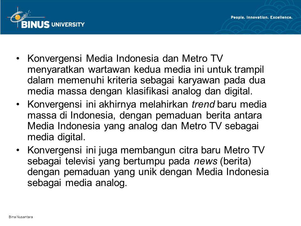 Bina Nusantara Konvergensi Media Indonesia dan Metro TV menyaratkan wartawan kedua media ini untuk trampil dalam memenuhi kriteria sebagai karyawan pa