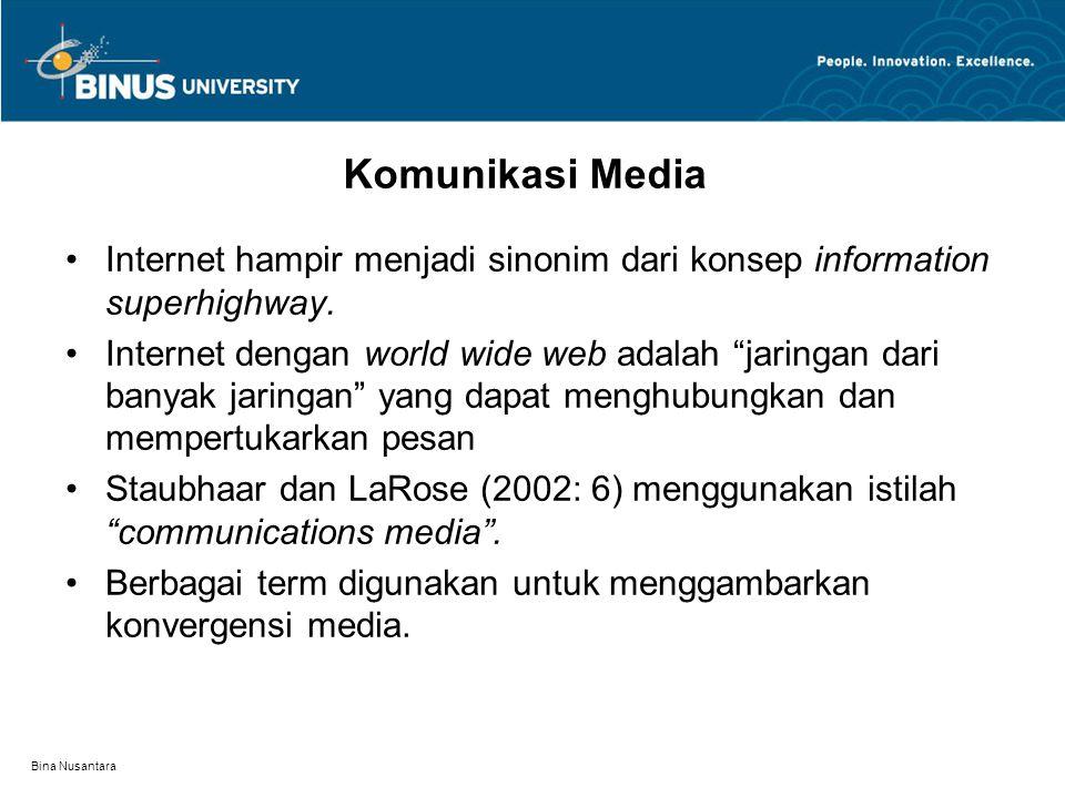 "Bina Nusantara Komunikasi Media Internet hampir menjadi sinonim dari konsep information superhighway. Internet dengan world wide web adalah ""jaringan"