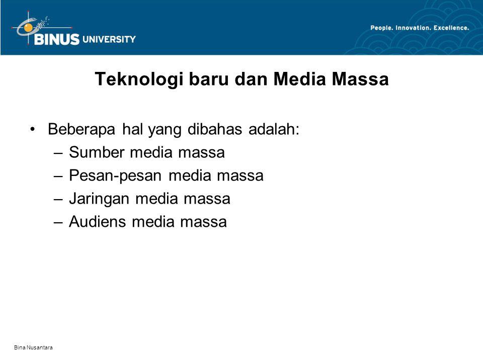 Bina Nusantara Teknologi baru dan Media Massa Beberapa hal yang dibahas adalah: –Sumber media massa –Pesan-pesan media massa –Jaringan media massa –Au