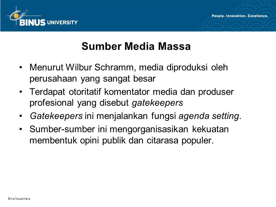 Bina Nusantara Sumber Media Massa Menurut Wilbur Schramm, media diproduksi oleh perusahaan yang sangat besar Terdapat otoritatif komentator media dan