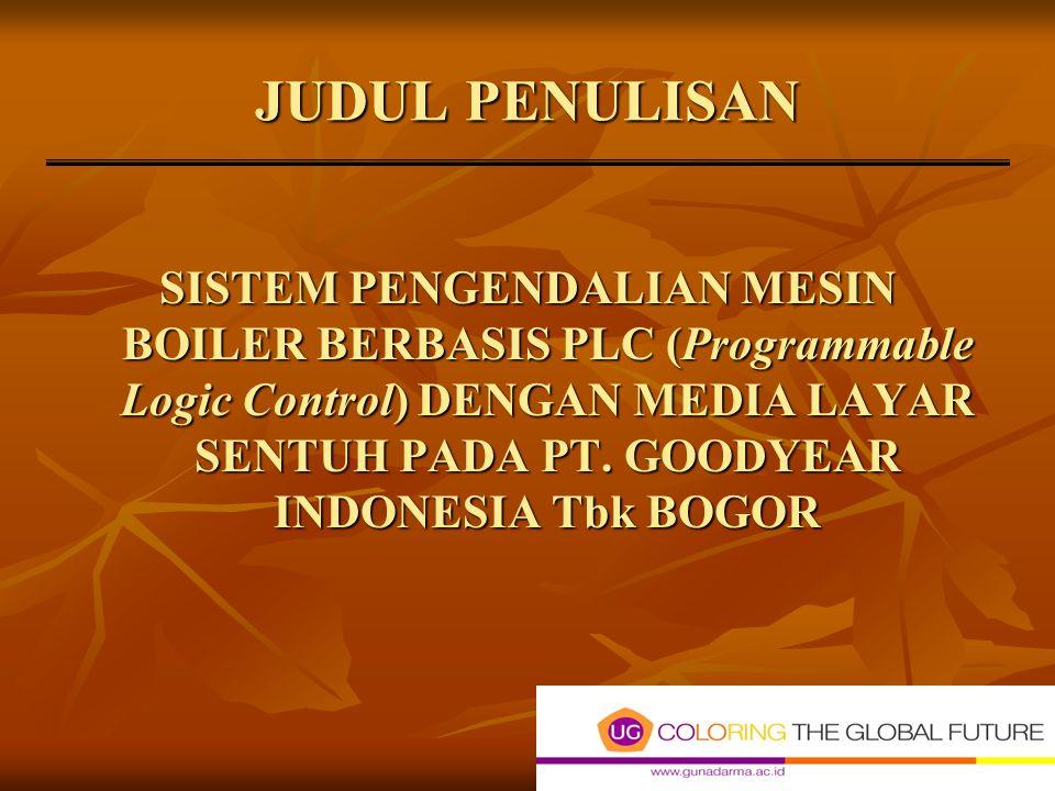 JUDUL PENULISAN SISTEM PENGENDALIAN MESIN BOILER BERBASIS PLC (Programmable Logic Control) DENGAN MEDIA LAYAR SENTUH PADA PT.