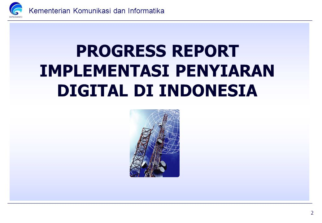 Kementerian Komunikasi dan Informatika PROGRESS REPORT IMPLEMENTASI PENYIARAN DIGITAL DI INDONESIA 2