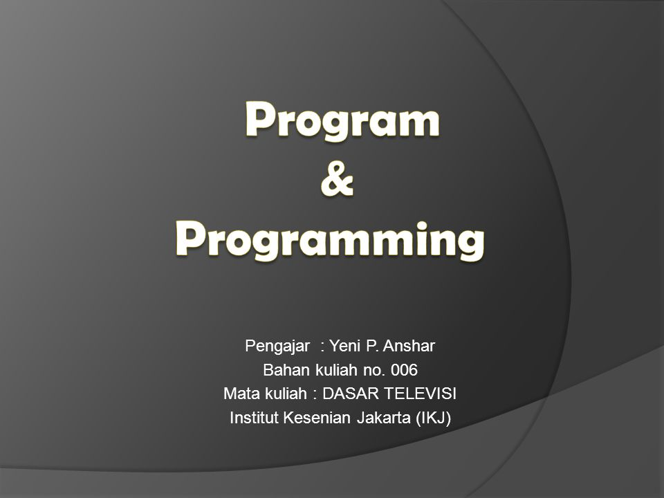 Pengajar : Yeni P.Anshar Bahan kuliah no.