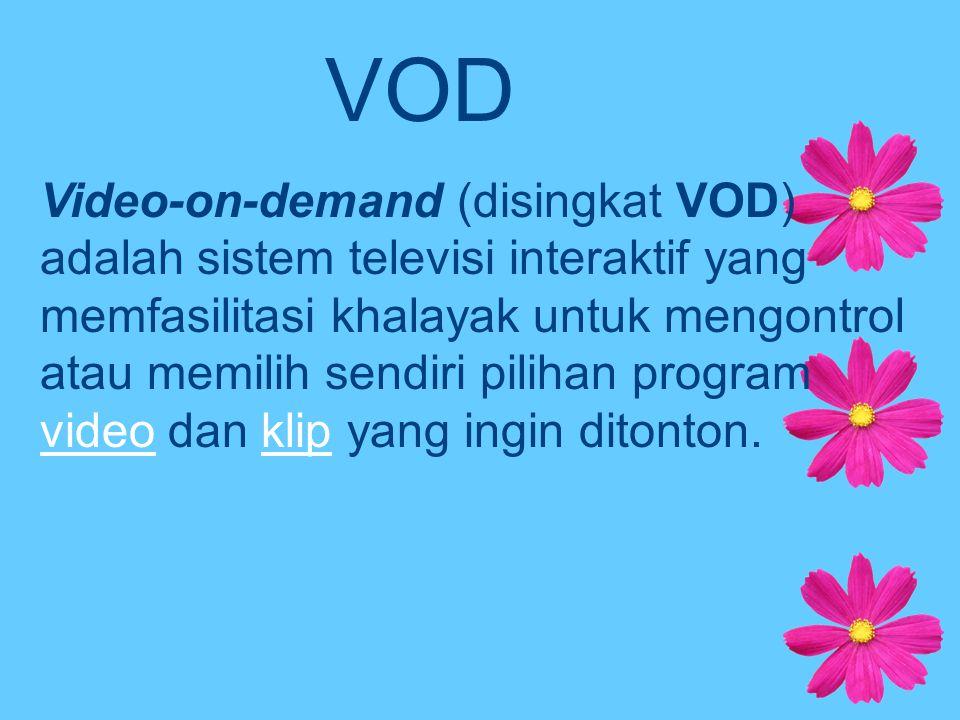 Fungsi VOD Fungsi VOD seperti layaknya video rental, dimana pelanggan dapat memilih program atau tontonan yang ingin ditayangkan.