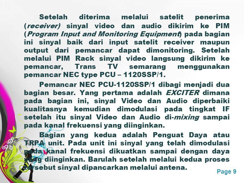 Free Powerpoint TemplatesPage 9 Setelah diterima melalui satelit penerima (receiver) sinyal video dan audio dikirim ke PIM (Program Input and Monitori