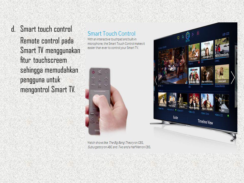 d. Smart touch control Remote control pada Smart TV menggunakan fitur touchscreem sehingga memudahkan pengguna untuk mengontrol Smart TV.