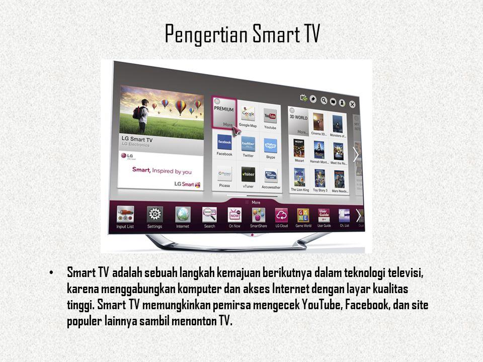 Pengertian Smart TV Smart TV adalah sebuah langkah kemajuan berikutnya dalam teknologi televisi, karena menggabungkan komputer dan akses Internet dengan layar kualitas tinggi.