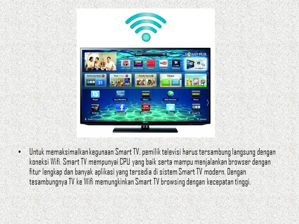 Untuk memaksimalkan kegunaan Smart TV, pemilik televisi harus tersambung langsung dengan koneksi Wifi.