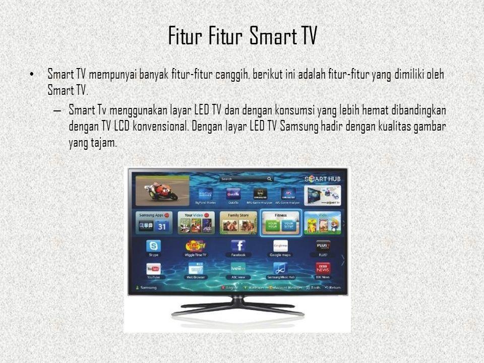Fitur Fitur Smart TV Smart TV mempunyai banyak fitur-fitur canggih, berikut ini adalah fitur-fitur yang dimiliki oleh Smart TV. – Smart Tv menggunakan
