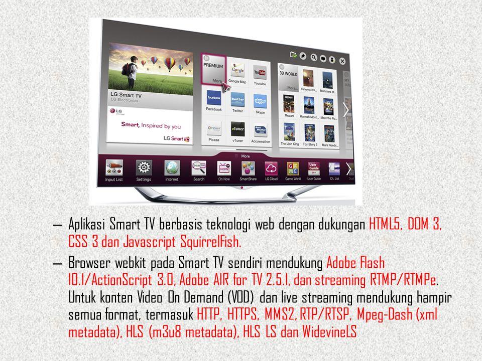 – Aplikasi Smart TV berbasis teknologi web dengan dukungan HTML5, DOM 3, CSS 3 dan Javascript SquirrelFish. – Browser webkit pada Smart TV sendiri men