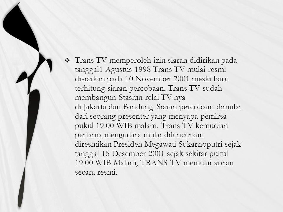 Trans TV atau Televisi Transformasi Indonesia adalah sebuah stasiun televisi swasta indonesia mulai secara terrestrial area di Jakarta, yang dimilik