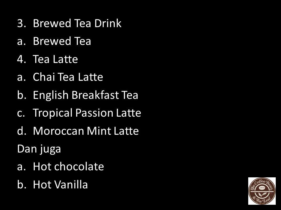 Hot 1.Brewed Coffee Drinks a.Today's Brew b.Café Mocha c.Café Vanilla d.Café Caramel 2.Espresso Drinks a.Espresso b.Macchiato c.Cappucino d.Americano