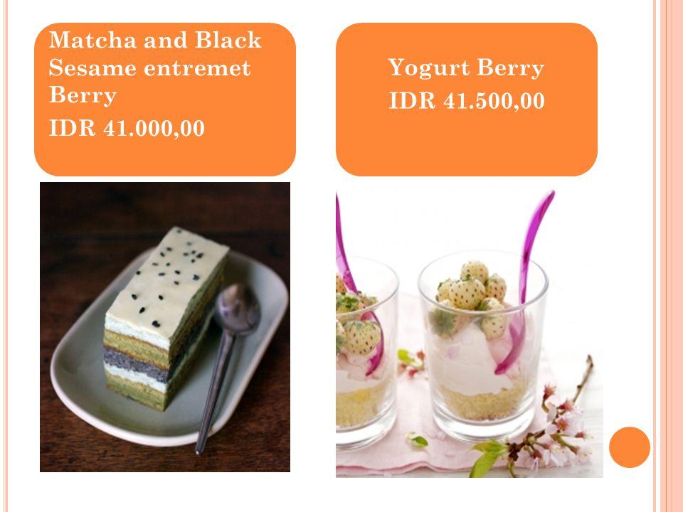 Matcha and Black Sesame entremet Berry IDR 41.000,00 Yogurt Berry IDR 41.500,00