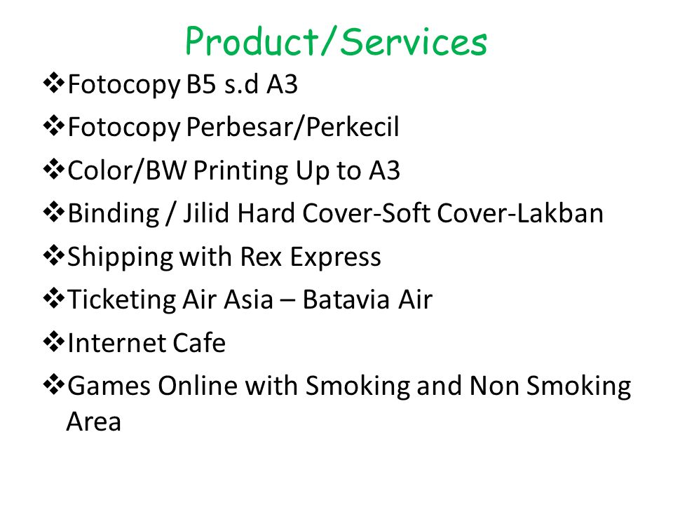 Product/Services  Fotocopy B5 s.d A3  Fotocopy Perbesar/Perkecil  Color/BW Printing Up to A3  Binding / Jilid Hard Cover-Soft Cover-Lakban  Shipp