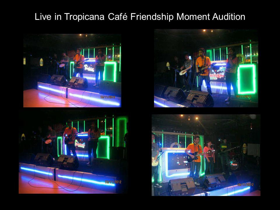 Live in Tropicana Café Friendship Moment Audition