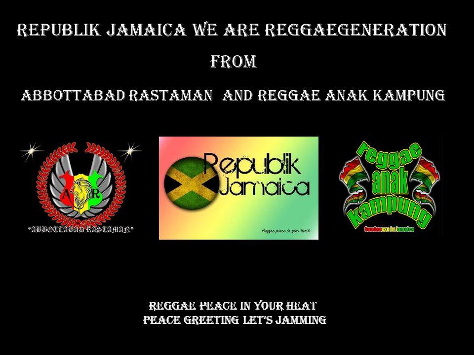Republik Jamaica We Are Reggaegeneration From ABBOTTABAD RASTAMANREGGAE ANAK KAMPUNGAND Reggae Peace In Your Heat peace Greeting Let's Jamming