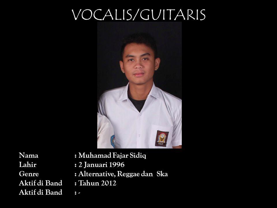 VOCALIS/GUITARIS Nama: Muhamad Fajar Sidiq Lahir: 2 Januari 1996 Genre: Alternative, Reggae dan Ska Aktif di Band: Tahun 2012 Aktif di Band: -