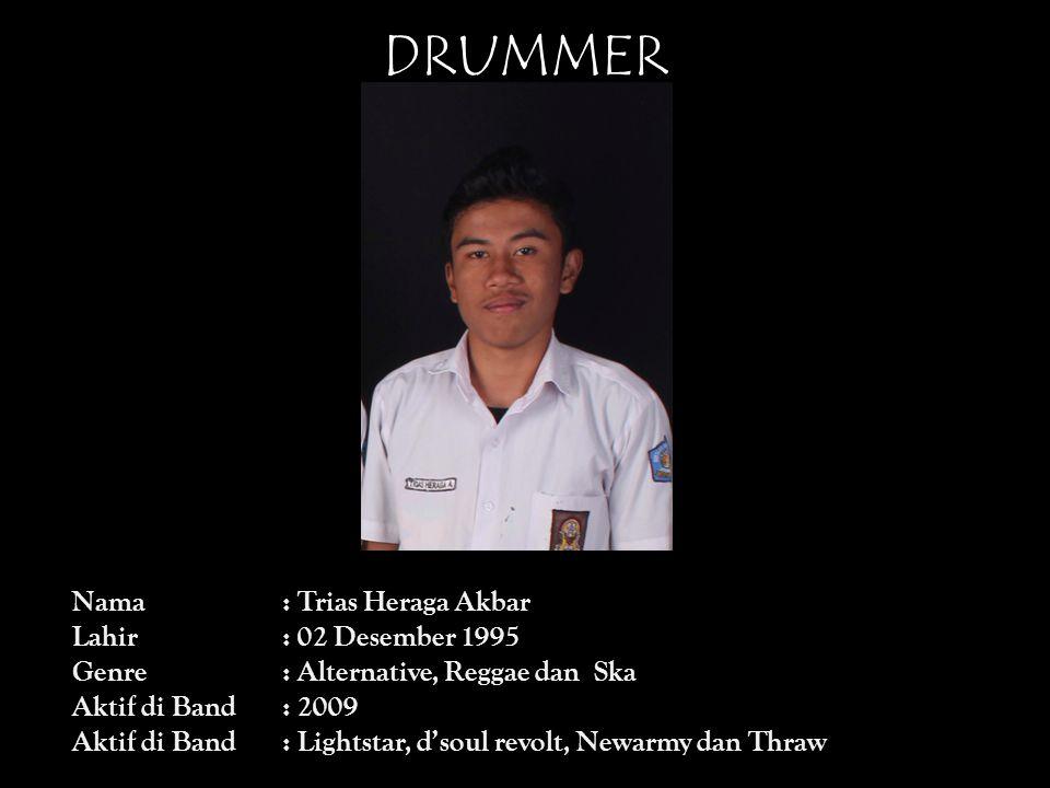 DRUMMER Nama: Trias Heraga Akbar Lahir: 02 Desember 1995 Genre: Alternative, Reggae dan Ska Aktif di Band: 2009 Aktif di Band: Lightstar, d'soul revol